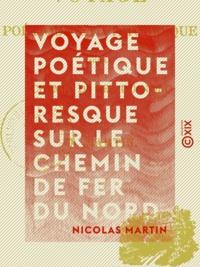 Nicolas Martin - Voyage poétique et pittoresque sur le chemin de fer du Nord.
