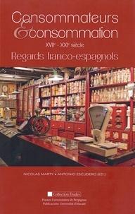 Nicolas Marty et Antonio Escudero - Consommateurs & consommation XVIIe-XXIe siècle - Regards franco-espagnols.