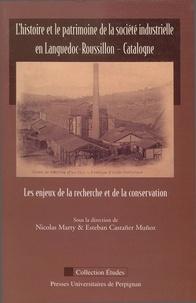 Nicolas Marty et Esteban Castañer Muñoz - L'histoire et le patrimoine de la société industrielle en Languedoc-Roussillon - Catalogne - Les enjeux de la recherche et de la conservation.
