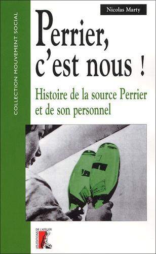 Nicolas Marty - Perrier, c'est nous ! - Histoire de la source Perrier et de son personnel.