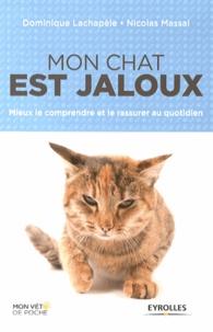 Nicolas Massal et Dominique Lachapèle - Mon chat est jaloux - Mieux le comprendre et le rassurer au quotidien.