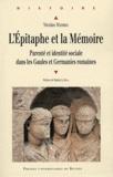 Nicolas Mathieu - L'épitaphe et la mémoire - Parenté et identité sociale dans les Gaules et Germanies romaines.
