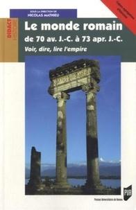 Nicolas Mathieu - Le monde romain de 70 av. J.-C. à 73 ap. J.-C. - Voir, dire, lire l'empire.