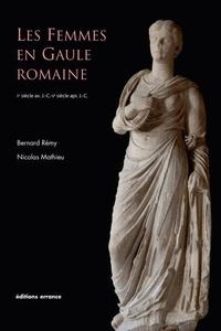 Nicolas Mathieu et Bernard Rémy - Les femmes en Gaule romaine - Ier siècle avant J-C - Ve siècle après J-C.