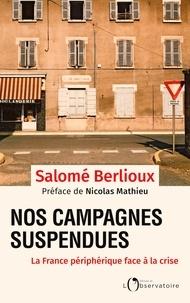 Nicolas Mathieu et Salomé Berlioux - Nos campagnes suspendues - La France périphérique face à la crise.