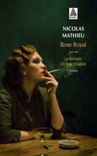 Nicolas Mathieu - Rose Royal - Suivi de La Retraite du juge Wagner.
