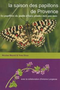 Nicolas Maurel et Yves Doux - La saison des papillons de Provence - Les papillons du jardin et leurs plantes mois par mois.