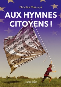 Nicolas Mazuryk - Aux hymnes citoyens !.