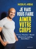 Nicolas Mbog - Je vais vous faire aimer votre corps - Exercices, nutrition, mental, les principes d'un coaching bienveillant.