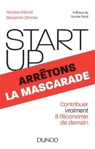 Nicolas Menet et Benjamin Zimmer - Start-up, arrêtons la mascarade - Contribuer vraiment à l'économie de demain.