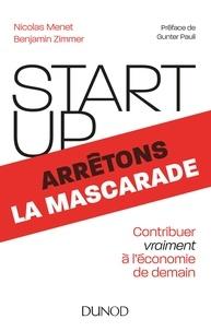 Nicolas Menet et Benjamin Zimmer - Startup, arrêtons la mascarade - Contribuer vraiment à l'économie de demain.