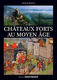 Nicolas Mengus - Châteaux forts du Moyen Age.