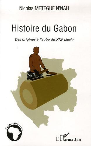 Nicolas Metegue N'Nah - Histoire du Gabon - Des origines à l'aube du XXIe siècle.