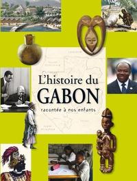 Nicolas Metegue N'Nah et Alain Assoko Ndong - L'histoire du Gabon racontée à nos enfants - De l apréhistoire à nos jours.