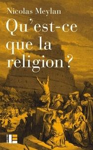 Nicolas Meylan - Qu'est-ce que la religion ? - Onze auteurs. Onze définitions.