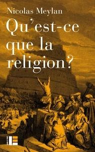 Nicolas Meylan - Qu'est-ce que la religion ?.