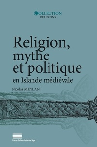 Nicolas Meylan - Religion, mythe et politique en Islande médiévale.