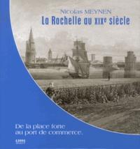 Nicolas Meynen - La Rochelle au XIXe siècle - De la place forte au port de commerce.