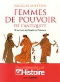 Nicolas Mietton - Femmes de pouvoir de l'Antiquité - 10 portraits de Cléopâtre à Théodora.