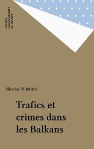 Nicolas Miletitch - Trafics et crimes dans les Balkans.