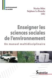 Nicolas Milot et Stéphane La Branche - Enseigner les sciences sociales de l'environnement - Un manuel multidisciplinaire.