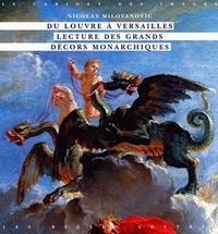 Nicolas Milovanovic - Du Louvre à Versailles - Lecture des grands décors monarchiques.