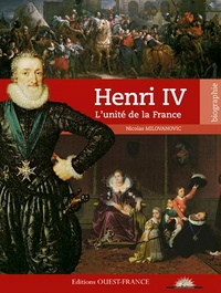 Nicolas Milovanovic - Henri IV - L'unité de la France.