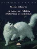 Nicolas Milovanovic - La princesse Palatine protectrice des animaux.