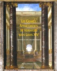Nicolas Milovanovic - Les Grands Appartements de Versailles sous Louis XIV - Catalogue des décors peints.