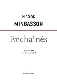 Nicolas Mingasson - Enchaînés - Le traumatisme de guerre au XXIe siècle.