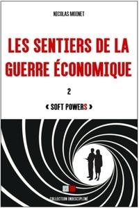 """Nicolas Moinet - Les sentiers de la guerre économique - Tome 2, """"Soft powerS""""."""