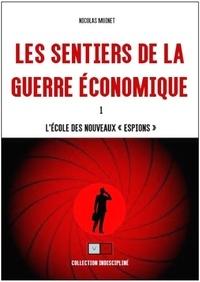 """Nicolas Moinet - Les sentiers de la guerre économique - Tome 1, L'école des nouveaux """"espions""""."""