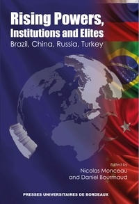 Nicolas Monceau et Daniel Bourmaud - Rising Powers, Instructions and Elites - Brasil, China, Russia, Turkey.
