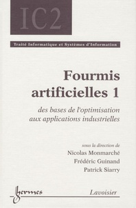 Nicolas Monmarché et Frédéric Guinand - Fourmis artificielles - Tome 1, Des bases de l'optimisation aux applications industrielles.