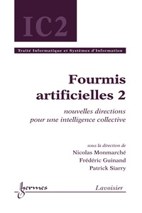 Nicolas Monmarché et Frédéric Guinand - Fourmis artificielles - Tome 2, Nouvelles directions pour une intelligence collective.