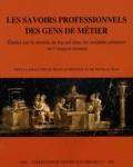 Nicolas Monteix et Nicolas Tran - Les savoirs professionnels des gens de métiers - Etudes sur le monde du travail dans les sociétés urbaines de l'empire romain.