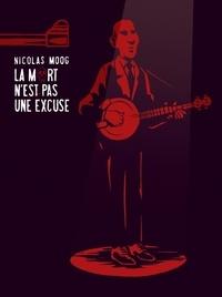 Nicolas Moog - La mort n'est pas une excuse.