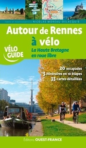Nicolas Moreau-Delacquis - Autour de Rennes à vélo - La Haute Bretagne en roue libre.