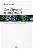 Nicolas Moreau - Etat dépressif et temporalité - Contribution à la sociologie de la santé mentale.