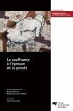 Nicolas Moreau et Katharine Larose-Hébert - La souffrance à l'épreuve de la pensée.