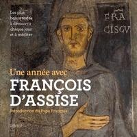 Une année avec François dAssise et les mystiques franciscains - Les plus beaux textes, à découvrir chaque jour et à méditer.pdf