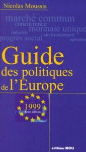 Nicolas Moussis - GUIDE DES POLITIQUES DE L'EUROPE. - 4ème édition 1999.