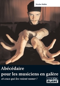 Nicolas Muller - Abcédaire des musiciens en galère - Et ceux qui les voient ramer !.