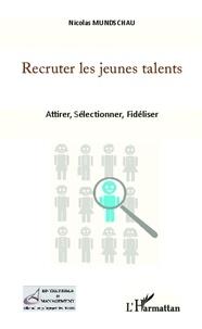 Nicolas Mundschau - Recruter les jeunes talents - Attirer, Sélectionner, Fidéliser.