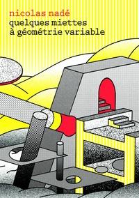 Nicolas Nadé - Quelques miettes à géométrie variable - Suivi de Cadence.