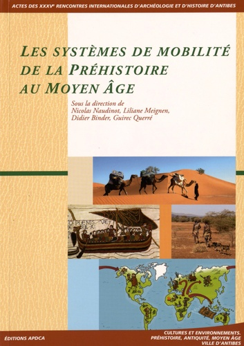 Nicolas Naudinot et Liliane Meignen - Les systèmes de mobilité de la Préhistoire au Moyen Age - Actes des 35e rencontres internationales d'archéologie et d'histoire d'Antibes, 14-16 octobre 2014.