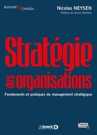 Nicolas Neysen - Stratégie des organisations - Fondements et pratiques du management stratégique.