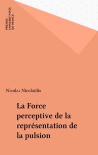 Nicolas Nicolaïdis - La force perceptive de la représentation de la pulsion.