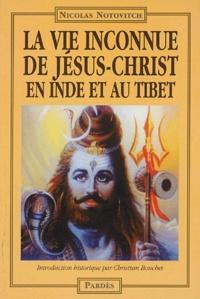 La vie inconnue de Jésus-Christ en Inde et au Tibet - Nicolas Notovitch |