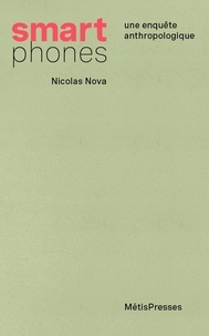 Nicolas Nova - Smartphones - Une enquête anthropologique.